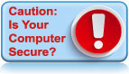 Caution: Is Your Computer Secure?